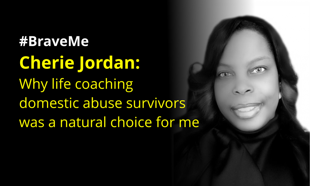 #BraveMe Story Cherie Jordan: Why life coaching domestic abuse survivors was a natural choice for me