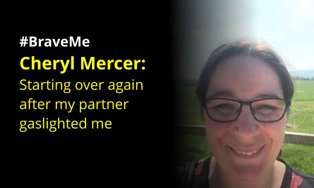 #BraveMe Story Cheryl Mercer Starting over again after my partner gaslighted me