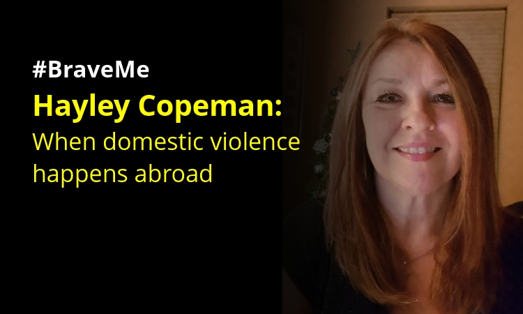 #BraveMe Story Hayley Copeman: When domestic violence happens abroad