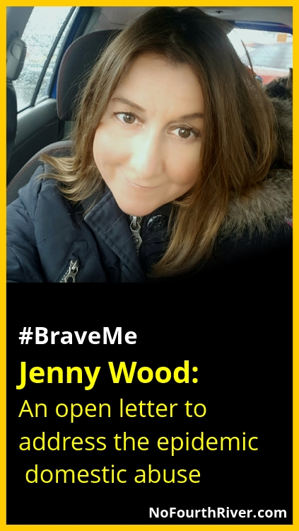 #BraveMe Story Jenny Wood: An open letter to address the epidemic of domestic abuse